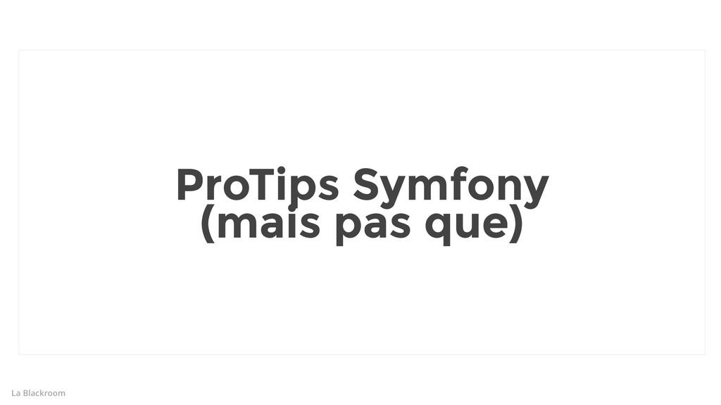 La Blackroom ProTips Symfony (mais pas que)