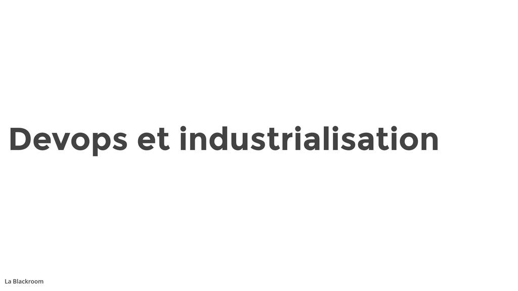 La Blackroom Devops et industrialisation
