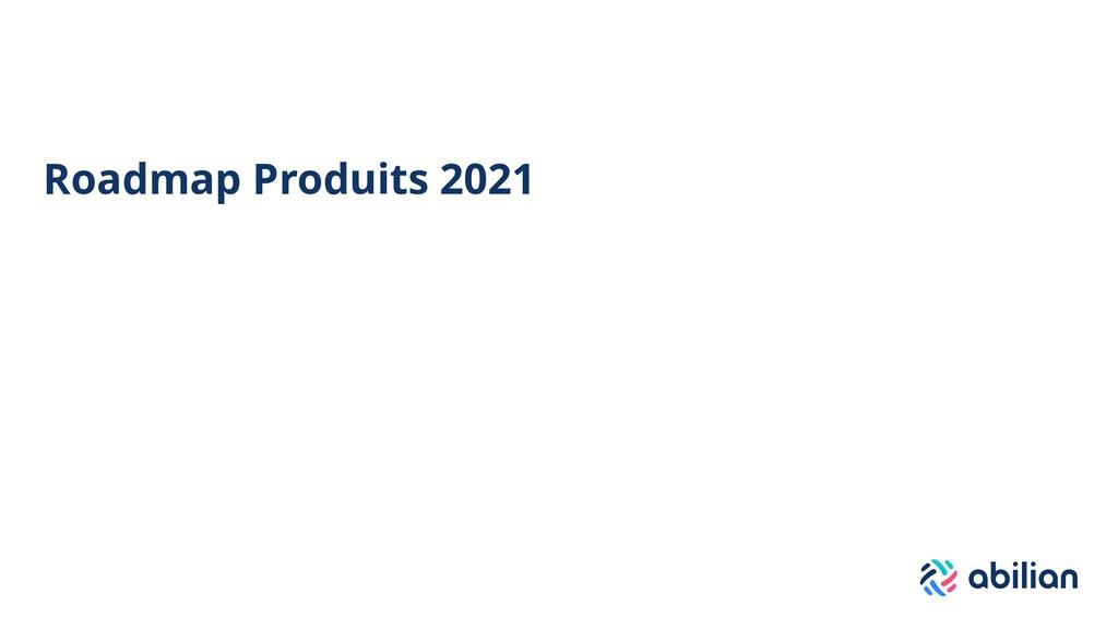 Roadmap Produits 2021