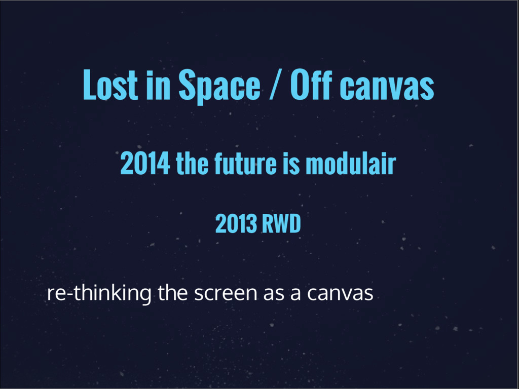 Lost in Space / Off canvas 2014 the future is m...