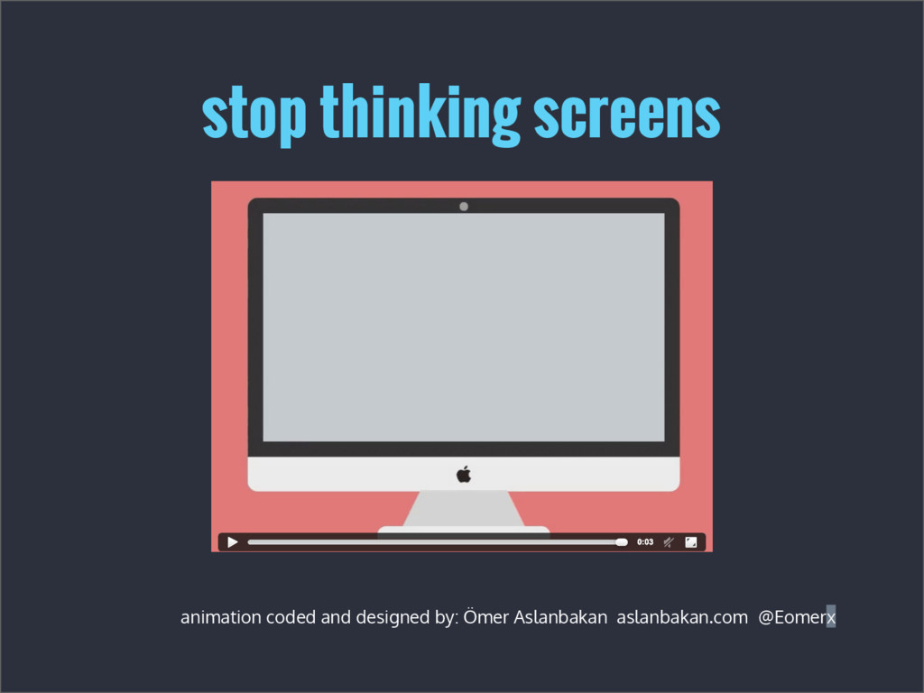 stop thinking screens animation coded and desig...
