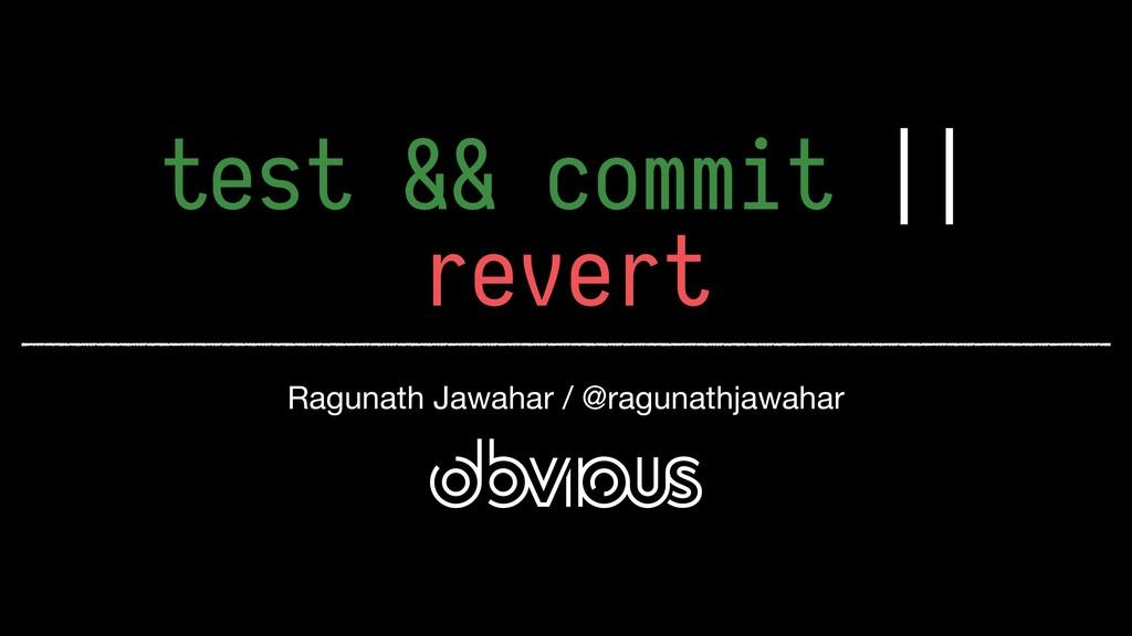 test && commit || revert Ragunath Jawahar / @ra...