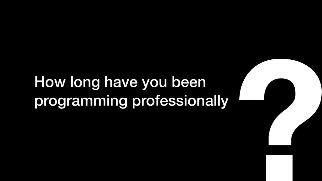 ? How long have you been programming profession...