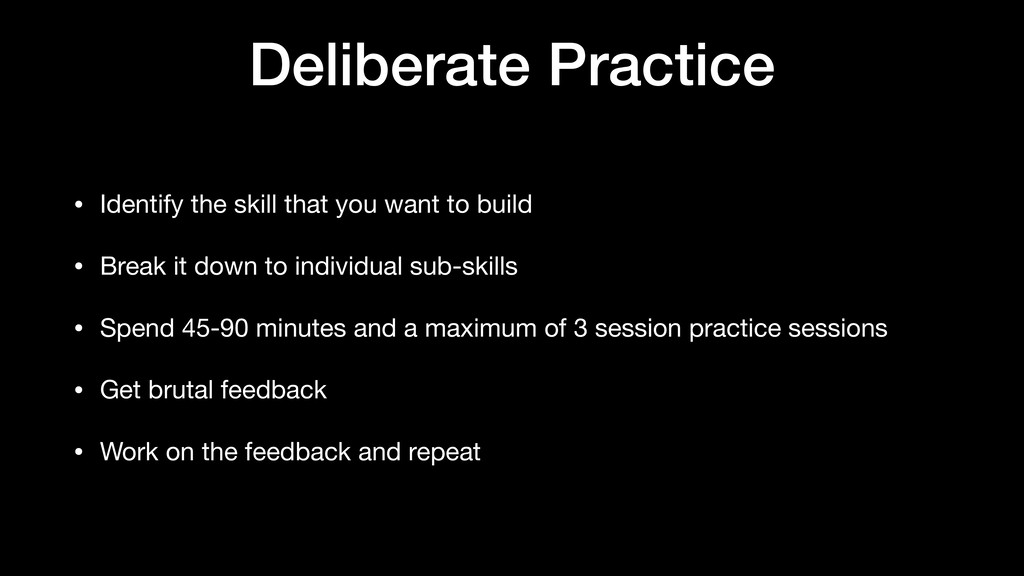 Deliberate Practice • Identify the skill that y...