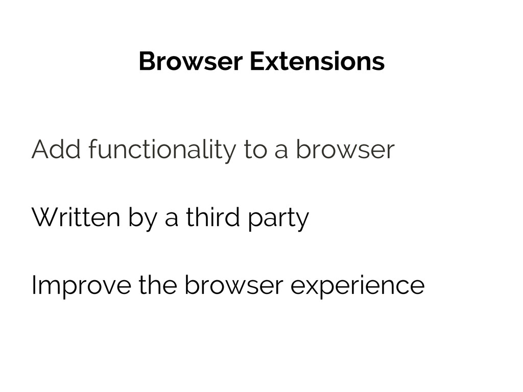 Browser Extensions Add functionality to a brows...