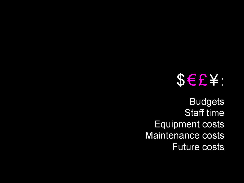 Budgets Staff time Equipment costs Maintenance ...