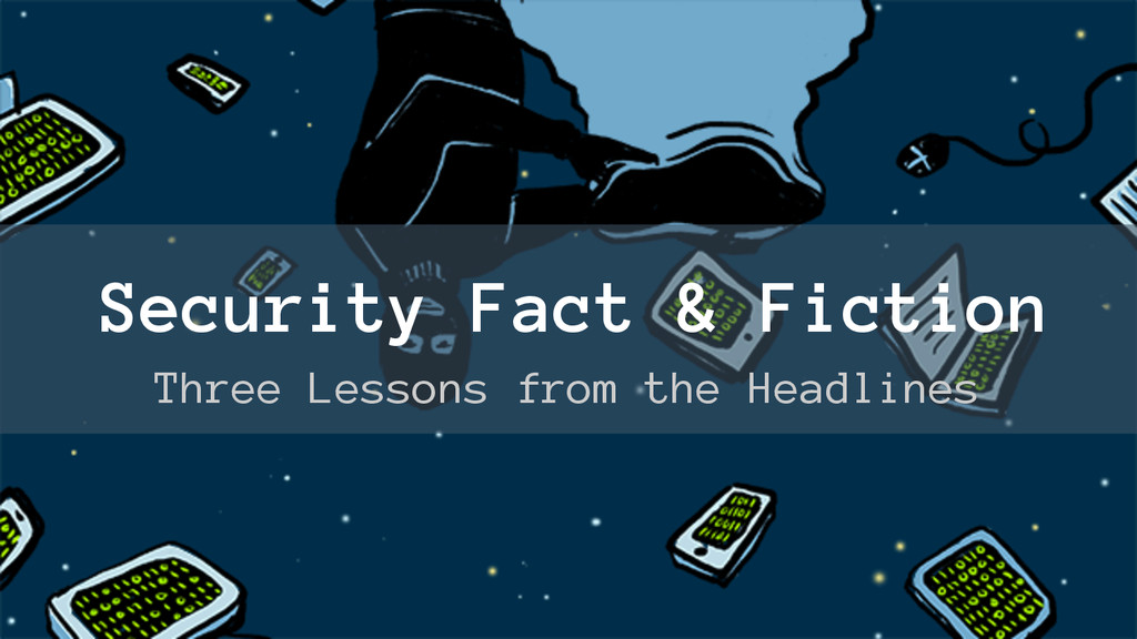 Security Fact & Fiction Three Lessons from the ...