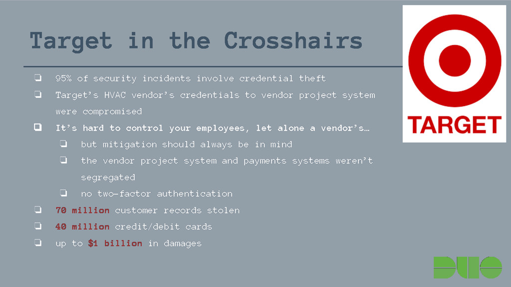 Target in the Crosshairs ❏ 95% of security inci...