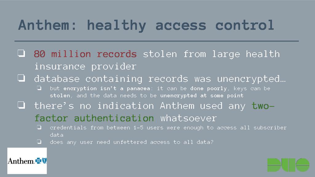 Anthem: healthy access control ❏ 80 million rec...