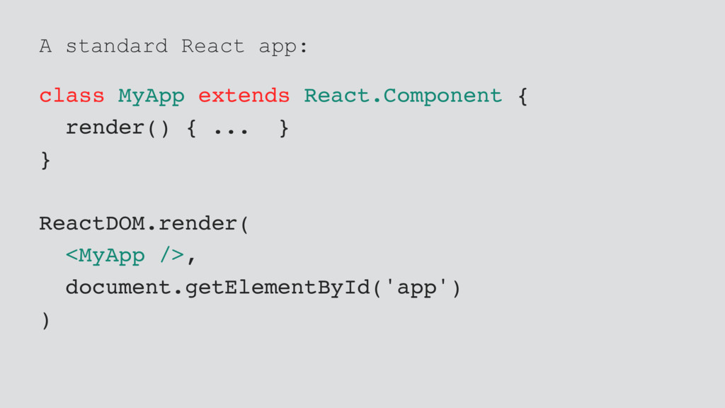 A standard React app: class MyApp extends React...