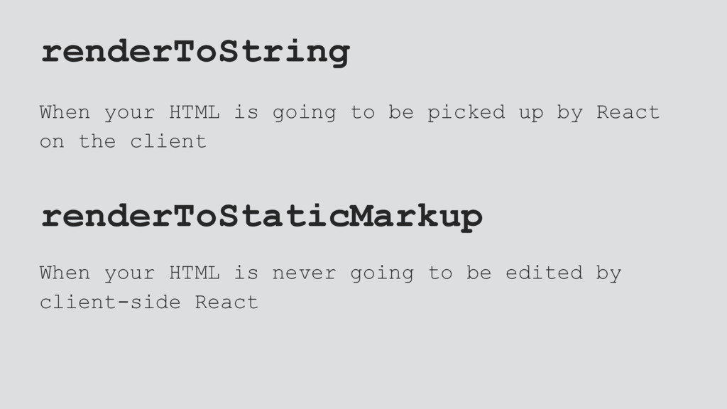 renderToString When your HTML is going to be pi...