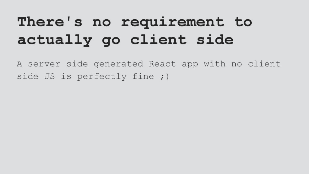 There's no requirement to actually go client si...