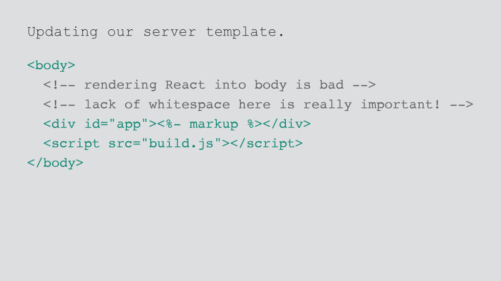 Updating our server template. <body> <!-- rende...