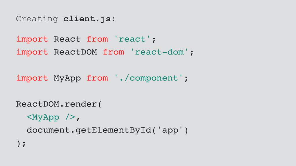 Creating client.js: import React from 'react'; ...