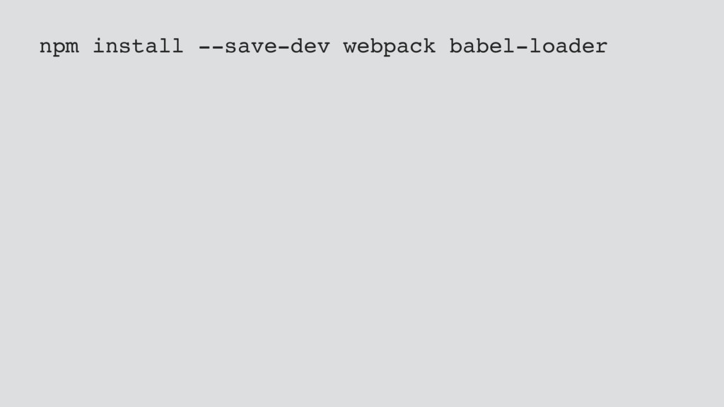 npm install --save-dev webpack babel-loader