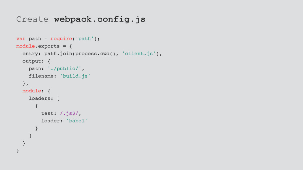 Create webpack.config.js var path = require('pa...