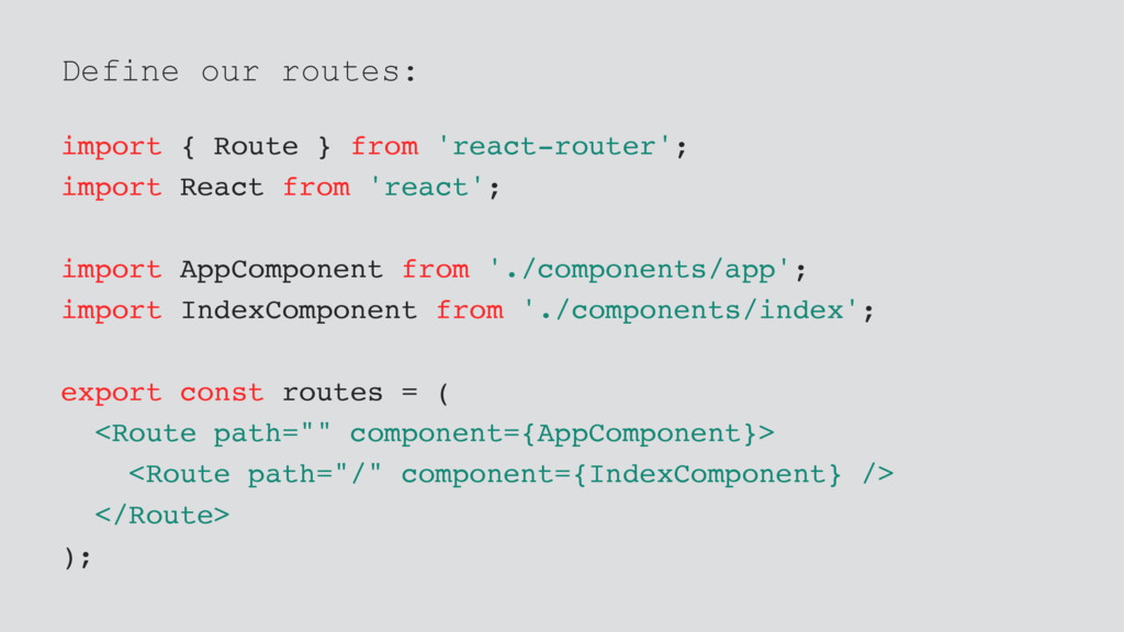 Define our routes: import { Route } from 'react...