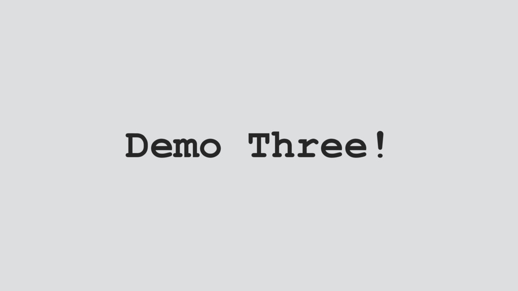 Demo Three!