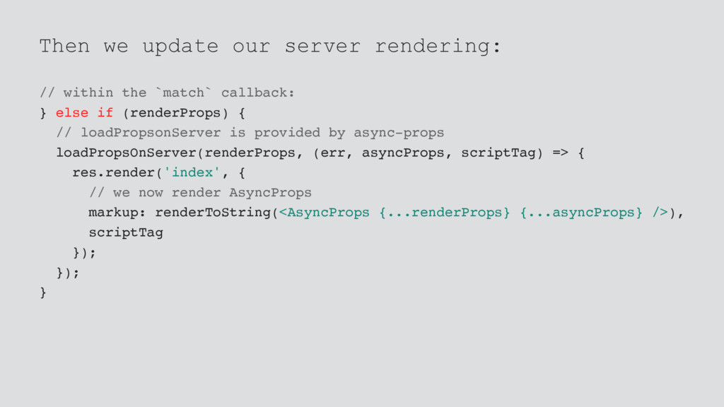 Then we update our server rendering: // within ...