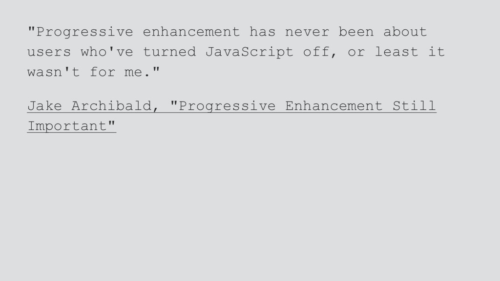 """Progressive enhancement has never been about u..."