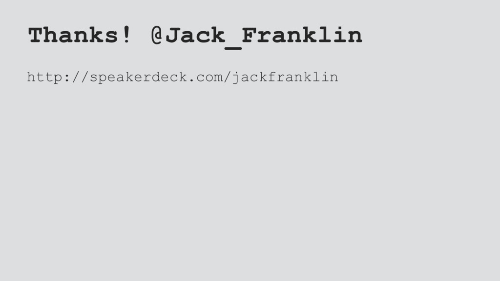 Thanks! @Jack_Franklin http://speakerdeck.com/j...