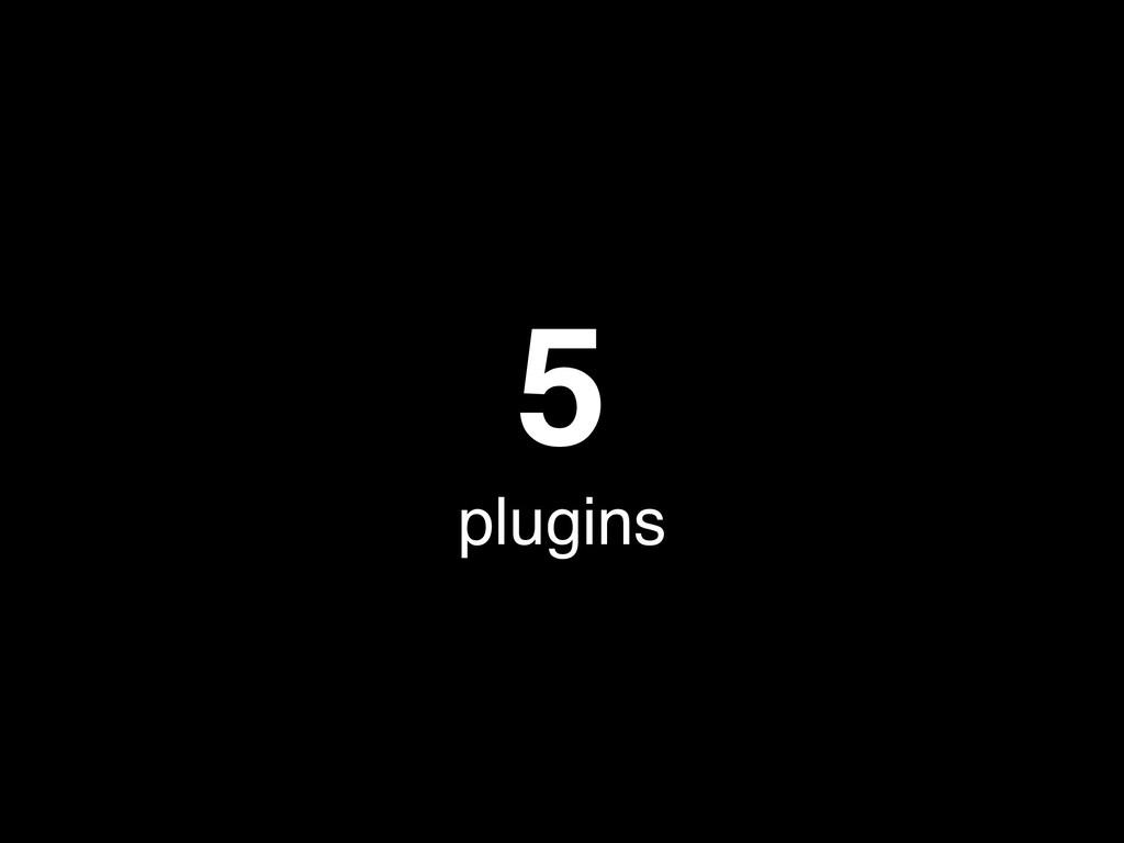 5 plugins