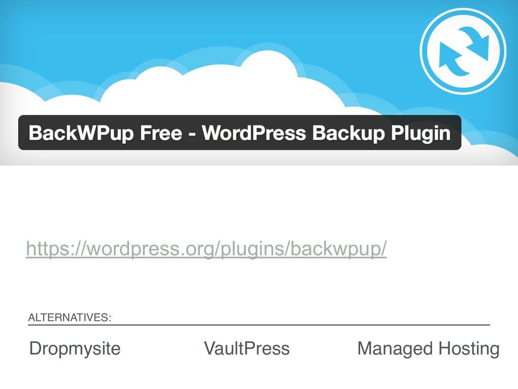 https://wordpress.org/plugins/backwpup/ ALTERNA...