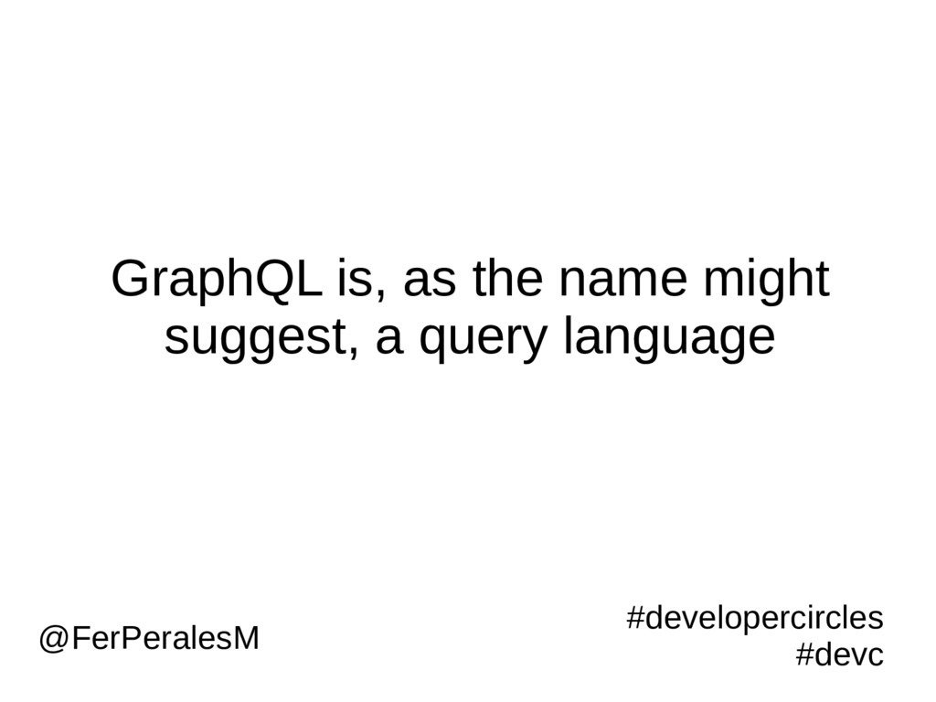 GraphQL is, as the name might suggest, a query ...