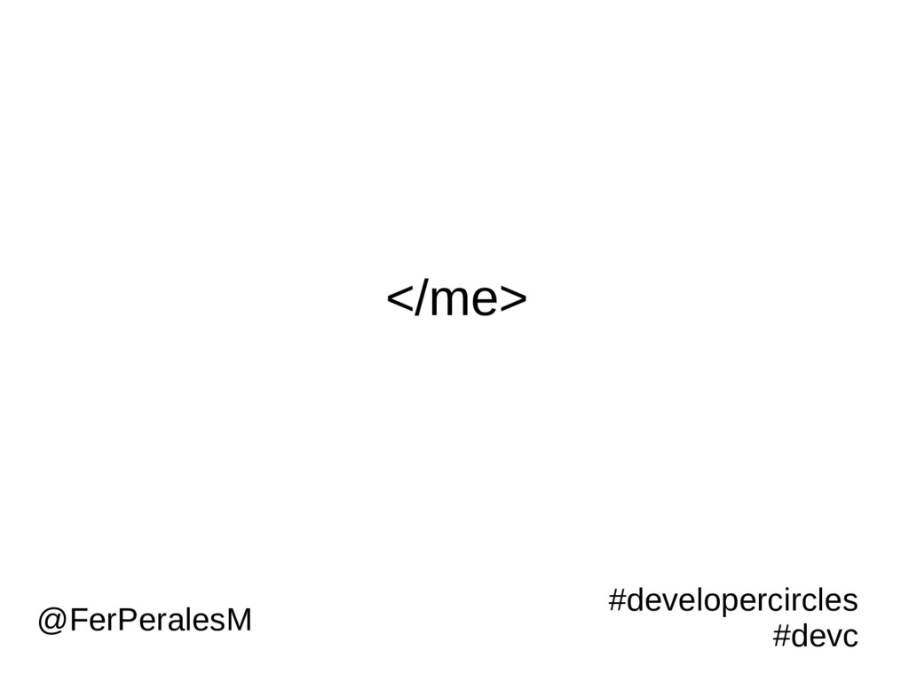 </me> #developercircles #devc @FerPeralesM
