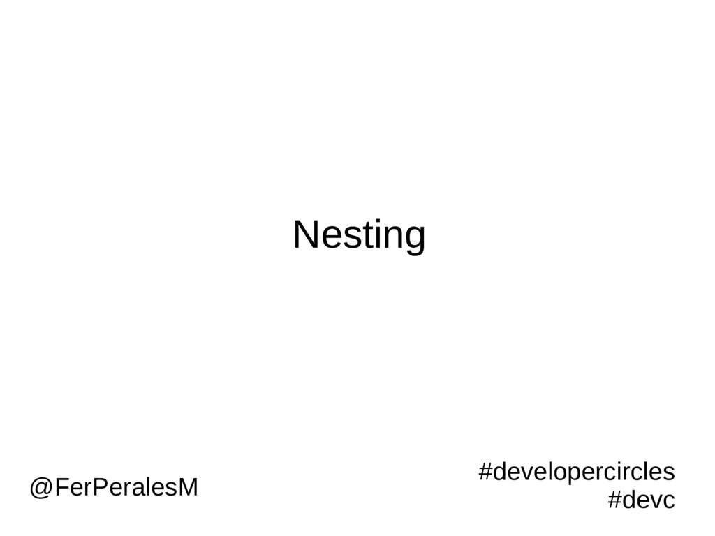 Nesting #developercircles #devc @FerPeralesM