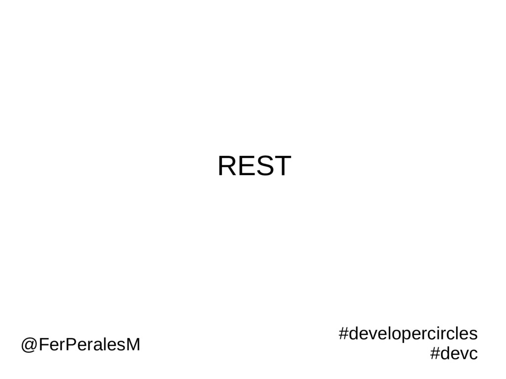 REST #developercircles #devc @FerPeralesM