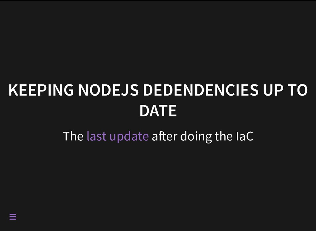 KEEPING NODEJS DEDENDENCIES UP TO DATE The a er...