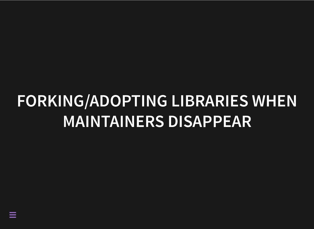 FORKING/ADOPTING LIBRARIES WHEN MAINTAINERS DIS...