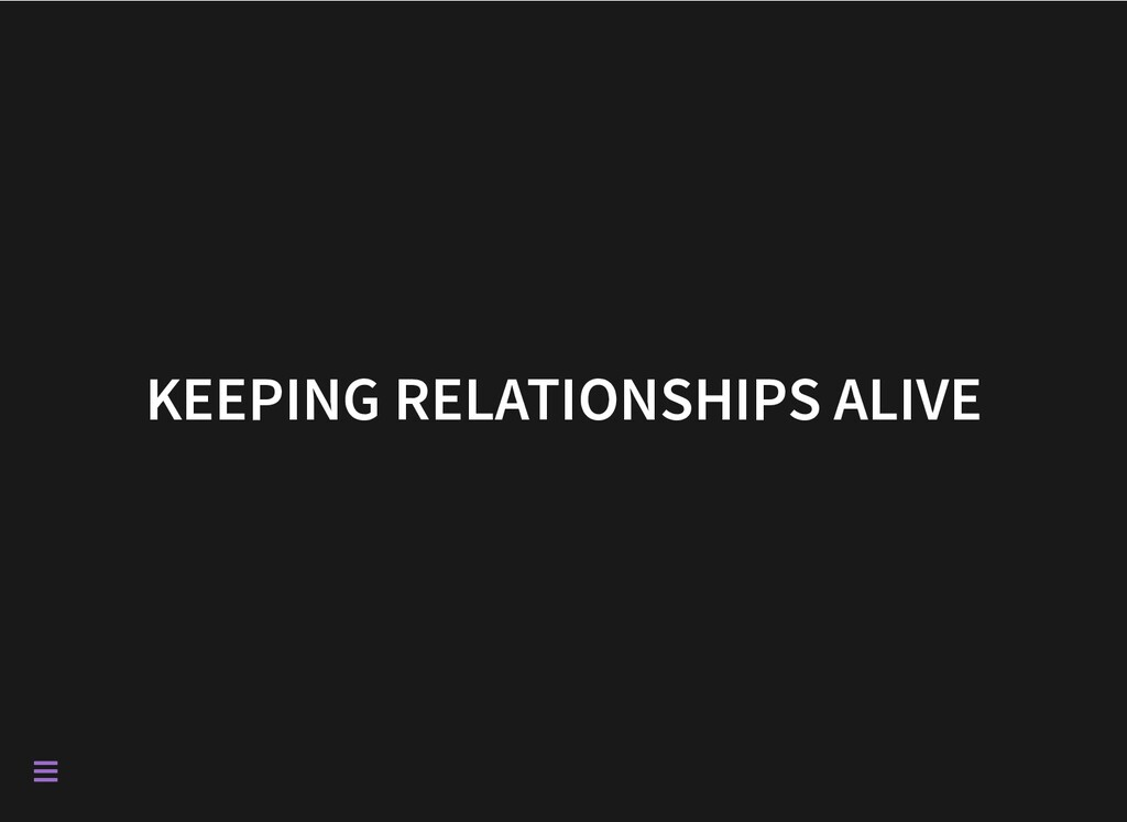 KEEPING RELATIONSHIPS ALIVE 