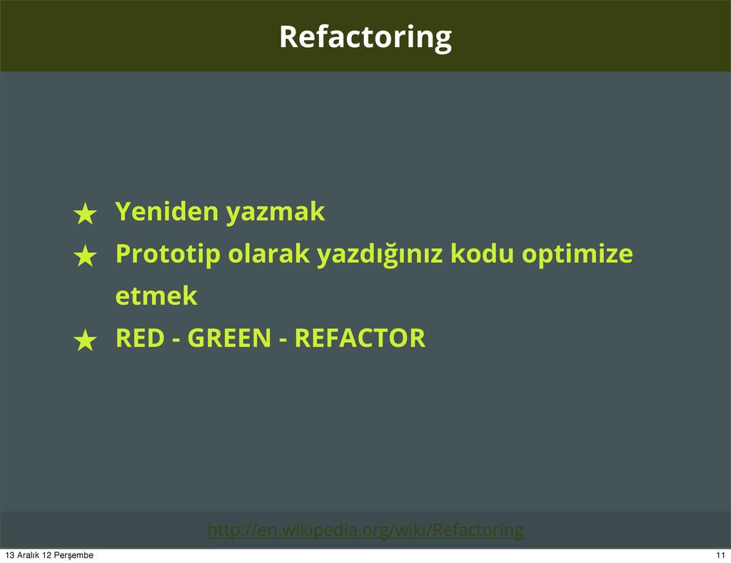 Refactoring ★ Yeniden yazmak ★ Prototip olarak ...