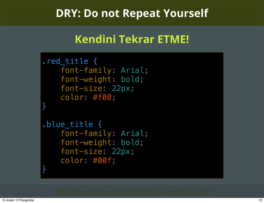 DRY: Do not Repeat Yourself http://en.wikipedia...