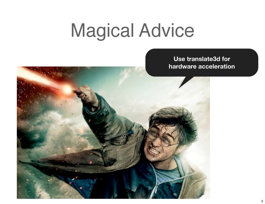 Magical Advice Use translate3d for hardware acc...