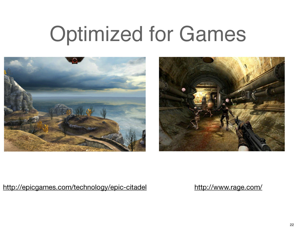 Optimized for Games http://epicgames.com/techno...