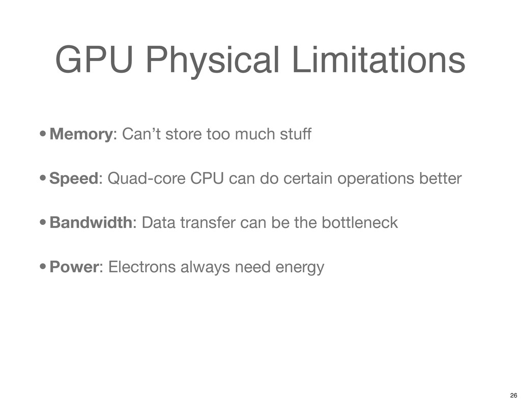 GPU Physical Limitations • Memory: Can't store ...