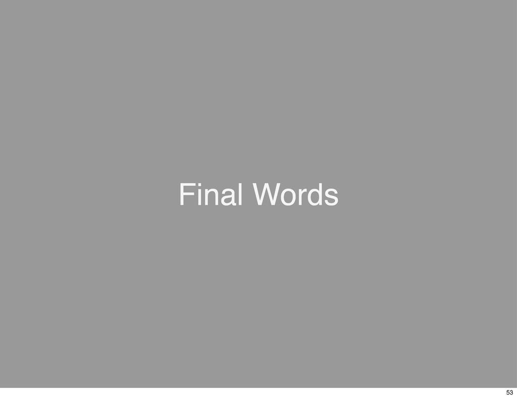 Final Words 53