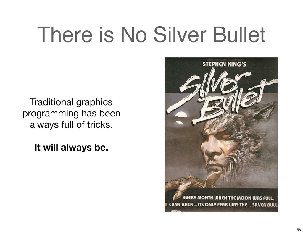 There is No Silver Bullet Traditional graphics ...