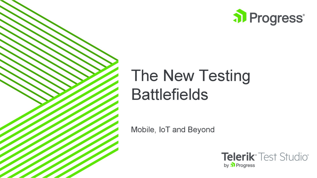 The New Testing Battlefields Mobile, IoT and Be...