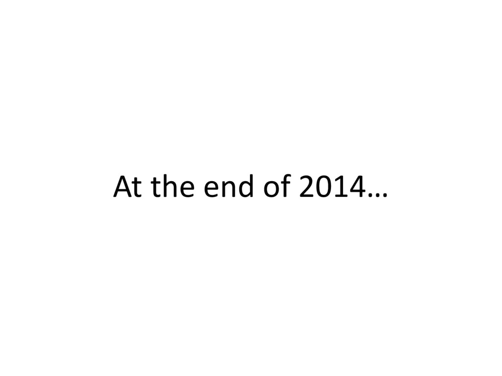 At the end of 2014…