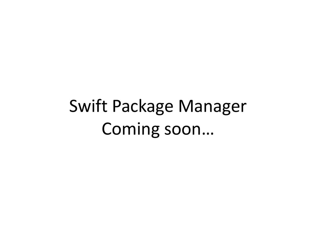 Swift Package Manager Coming soon…