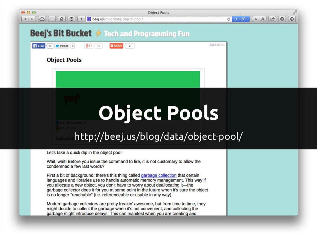 Object Pools http://beej.us/blog/data/object-po...