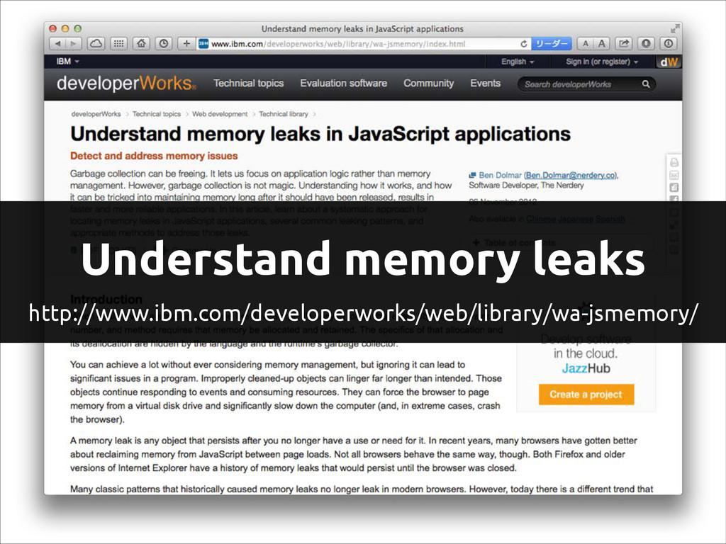 Understand memory leaks http://www.ibm.com/deve...