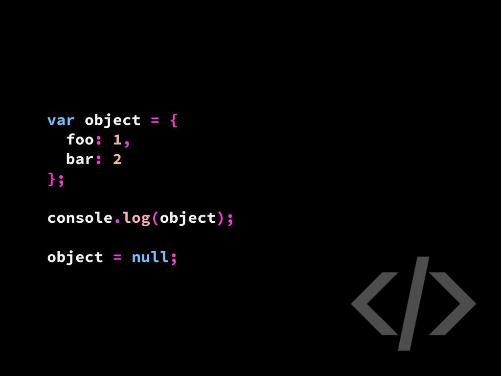 var object = { foo: 1, bar: 2 }; console.log(ob...