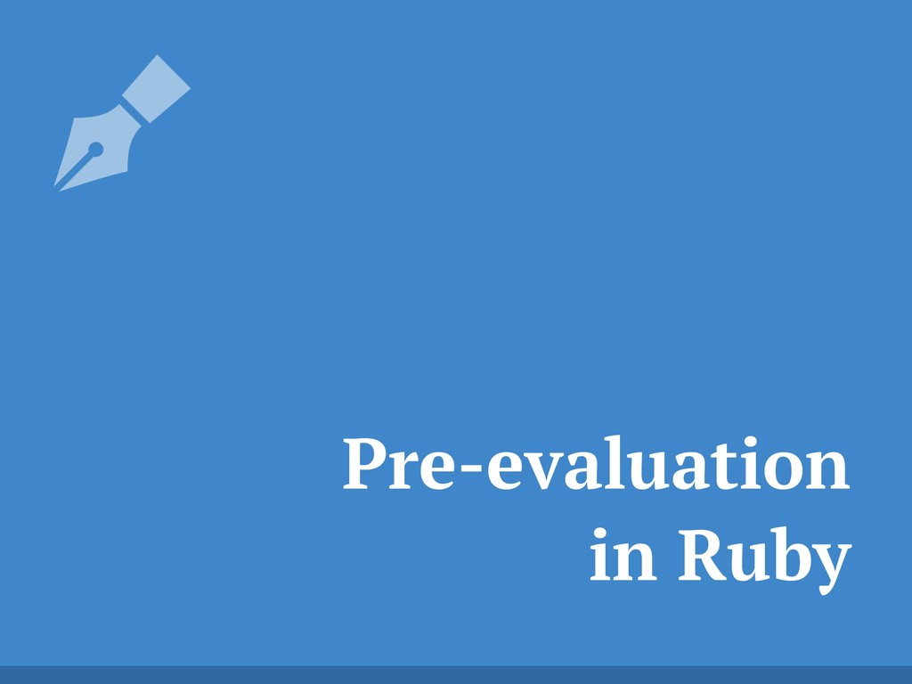 Pre-evaluation in Ruby