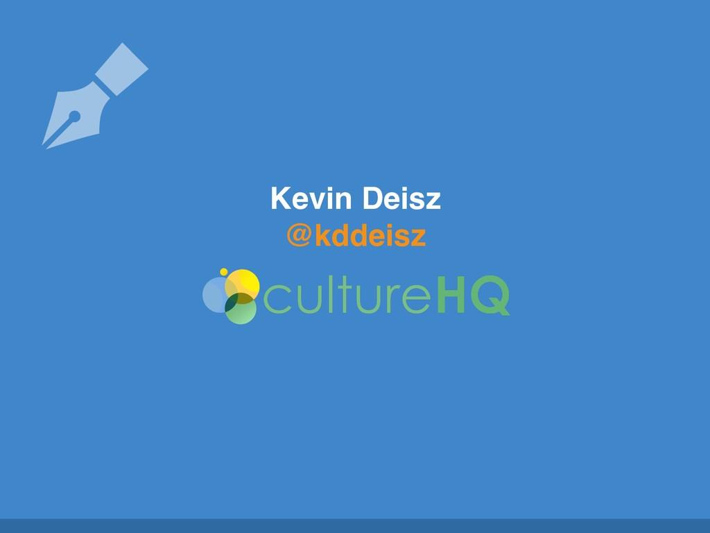 Kevin Deisz @kddeisz