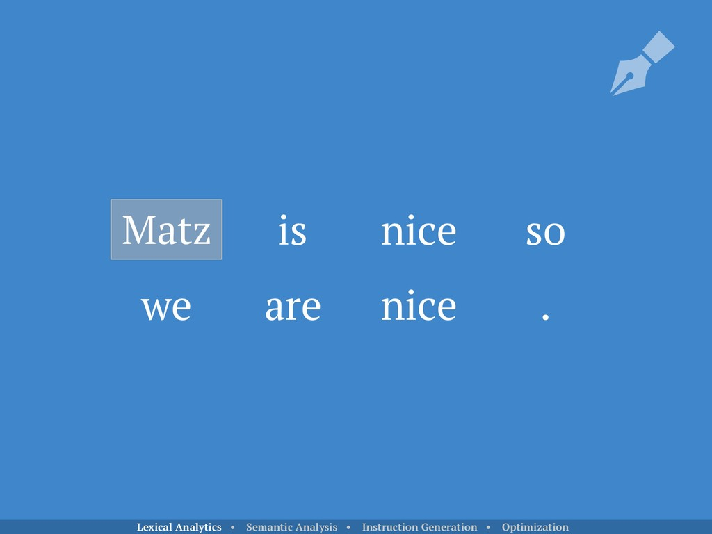 is nice so we are nice . Matz Lexical Analytics...